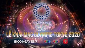 TRỰC TIẾP lễ khai mạc Olympic Tokyo 2021 (VTV6 VTV5, 18h00 hôm nay)