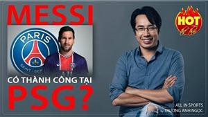 Messi có thành công tại PSG như thời hoàng kim với Barca?
