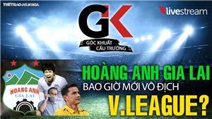 HAGL bao giờ vô địch V-League lần nữa?