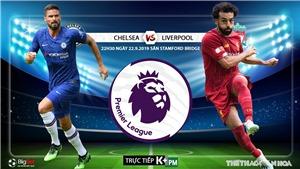 Trực tiếp bóng đá hôm nay: Chelsea đấu với Liverpool. K+, K+PM trực tiếp Chelsea vs Liverpool