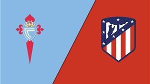 Kèo nhà cái. Soi kèo Celta vs Atletico Madrid. BĐTV, SCTV17 trực tiếp bóng đá La Liga