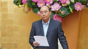 Thông báo kết luận của Thủ tướng Nguyễn Xuân Phúc tại cuộc họp Thường trực Chính phủ về phòng, chống dịch COVID-19
