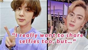 Jin BTS tiết lộ lý do không thường xuyên đăng ảnh selfie