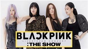 Những điều fan cần biết về concert trực tuyến 'THE SHOW' của Blackpink