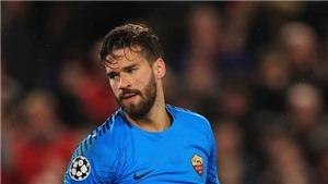 Liverpool mua Alisson với giá kỷ lục: Klopp đã thích là mua, không quan tâm giá cả!
