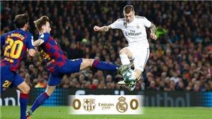 ĐIỂM NHẤN Barca 0-0 Real Madrid: Messi 'lặng lẽ', Real 'nhớ' Ronaldo, Kinh điển nhạt nhòa
