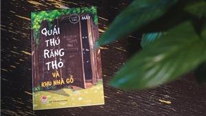 Sách 'Quái Thú Răng Thỏ Và Khu Nhà Gỗ' : Cùng trở về một Hà Nội trong quá khứ