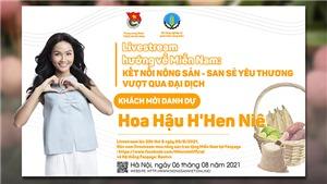 H'Hen Niê livestream 'Kết nối nông sản - San sẻ yêu thương' để 'Hướng về miền Nam'