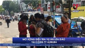 Mở rộng điều tra vụ án lừa đảo tại công ty Alibaba