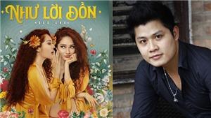 Nhạc sĩ Nguyễn Văn Chung: 'Tôi cùng quan điểm với Dương Cầm về tên bài hát 'Như lời đồn'