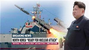 Vì sao cả Mỹ và Triều Tiên đều sẵn sàng ra đòn tấn công hạt nhân?