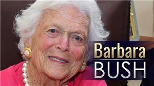 Phu nhân cựu Tổng thống George H.W. Bush qua đời ở tuổi 92