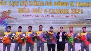 CLB Đông Á Thanh Hóa xuất quân mùa giải mới 2021