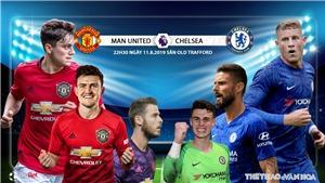 TRỰC TIẾP BÓNG ĐÁ: MU vs Chelsea (22h30 hôm nay), Ngoại hạng Anh. Xem trực tiếp K+ PM