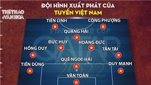 Đội hình xuất phát Việt Nam vs Oman: Đức Huy, Công Phượng và Văn Toản đá chính