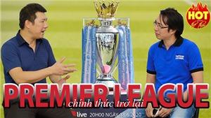 HOT TREND Thể thao số 13: Giải Ngoại hạng Anh trở lại cùng BLV Vũ Quang Huy & BLV Trương Anh Ngọc