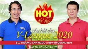 HOT TREND Thể thao số 11: 5 câu hỏi về V-League 2020 với BLV Anh Ngọc và Quang Huy