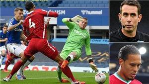 Liverpool: Pha vào bóng của Pickford với Van Dijk sẽ được xem xét lại