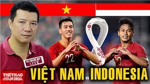 Bình luận và dự đoán tỷ số trận Việt Nam vs Indonesia cùng BLV Vũ Quang Huy