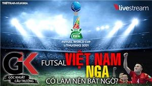 Futsal Việt Nam và thử thách đến từ Nga, nhà á quân thế giới