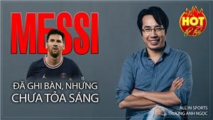 Messi đã nổ súng, nhưng tại sao chưa tỏa sáng ở PSG?