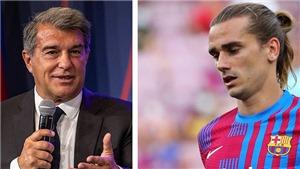 Chủ tịch Barca: 'Griezmann không phải người CLB cần'