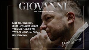Thương hiệu Giovanni: Chất lượng xa xỉ là phải dựa trên những giá trị tốt đẹp mang lại cho người dùng