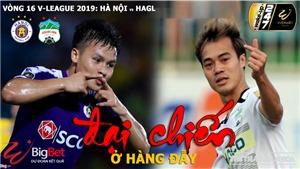 Hà Nội FC đấu với HAGL: Đại chiến ở Hàng Đẫy (VTV6, BĐTV, FPT trực tiếp V League)