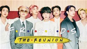 BTS là khách mới ngôi sao trong 'Friends' tái hợp, ai vui bằng RM đây