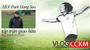 Vlog CCKM - Cận cảnh bóng đá Việt số 40: HLV Park Hang Seo và 2 màn 'đánh trận giả' của ĐTQG