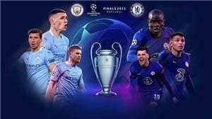 Lịch thi đấu bóng đá hôm nay. Trực tiếp Man City vs Chelsea. K+, K+PM trực tiếp chung kết C1