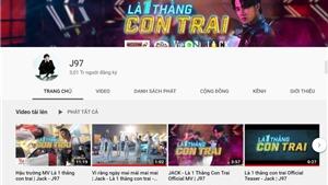 Chỉ có 1 MV nhưng kênh Youtube của Jack có 3 triệu người đăng ký