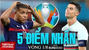 5 điểm nhấn vòng 1/8 EURO 2021: Bảng tử thần bị loại