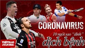 10 ngôi sao thể thao thế giới dính Covid-19: Từ Ronaldo tới Djokovic