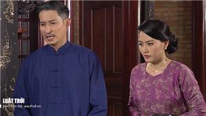'Luật trời': Ngọc Lan sợ bị ông chủ đuổi khỏi nhà vì âm mưu chiếm đoạt gia sản