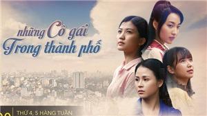 Lịch phát sóng phim 'Những cô gái trong thành phố' tập 34