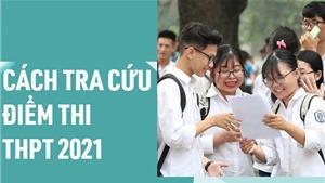 Tra cứu điểm thi THPT Quốc gia 2021 trên toàn quốc
