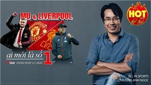 HOT TREND thể thao với BLV Anh Ngọc - số 15: MU hay Liverpool mới là số 1 nước Anh?