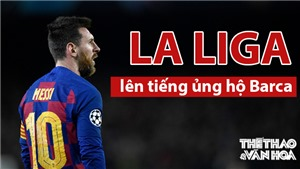 La Liga ủng hộ Barcelona trong vụ Messi đòi ra đi tự do