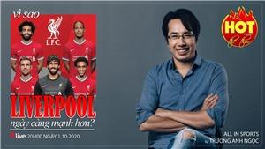 Vì sao Liverpool ngày càng mạnh hơn?