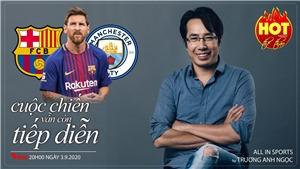 Messi, Barcelona, Man City và cuộc chiến vẫn còn tiếp diễn