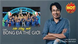 EURO 2020 và sức sống mới cho bóng đá thế giới