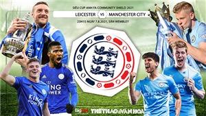 Soi kèo nhà cái, nhận định bóng đá Leicester vs Man City, Siêu Cúp Anh 2021 (23h15, 7/8)