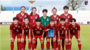 Trực tiếp bóng đá nữ Thái Lan vs Trung Quốc (12h30 ngày 7/2): Hy vọng mong manh