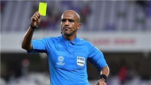 Trọng tài người Oman bắt trận Việt Nam vs Thái Lan là ai? Tại sao người Thái lo lắng?