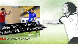 """Vlog CCKM – Cận cảnh bóng đá Việt. Số 16: Phận Tướng trẻ trong """"lò thiêu"""" HLV ở V-League"""
