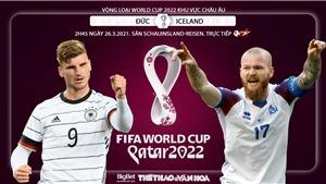Soi kèo nhà cáiĐức vs Iceland. BĐTV trực tiếp vòng loại World Cup 2022 khu vực châu Âu