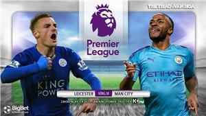 Soi kèo nhà cái Leicester vs Man City. K+, K+PM trực tiếp bóng đá Ngoại hạng Anh