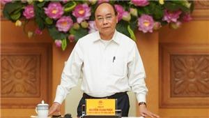 Thủ tướng Nguyễn Xuân Phúc: Xử lý nghiêm trường hợp giấu bệnh