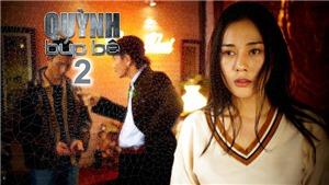 Phim 18+ 'Quỳnh búp bê' phần 2: Khán giả 'viết kịch bản' cho Quỳnh, My 'sói', Cảnh 'soái ca'
